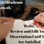 Write, Review and Edit Your Dissertation Until You Are Satisfied
